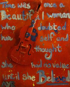 """""""Believe"""" Violin glued to canvas 16 x 20 Oil . """"There was a beautiful woman who doubted herself and thought she had no value until she believed. """""""