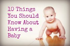 10 Things You Should Know About Having a Baby