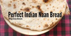 Perfect Indian Naan Bread / http://villagegreennetwork.com/perfect-indian-naan-bread/