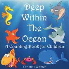 Deep Within The Ocean (A Counting Book For Children) by Christina Weimer. $1.17. 30 pages. Author: Christina Weimer