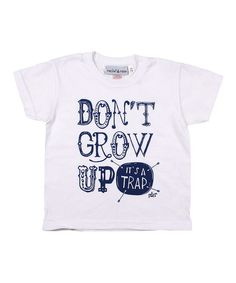 Take a look at this White 'Don't Grow Up' Tee  by Rocket & Rose on #zulily today!