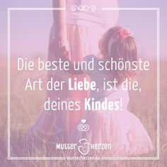 Die schönste Form der Liebe  Mehr schöne Sprüche auf: www.mutterherzen.de  #liebe #kind #mutter #kinder #mutterliebe #muttersein #babyliebe #baby #glück
