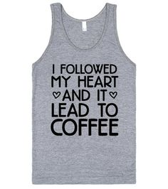 Coffee Heart | Tank Top | I followed my heart and it lead to coffee. Show off your love for coffee with this tank top! Make your coffee obsession known with this shirt.
