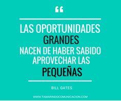 Las oportunidades grandes nacen de haber sabido aprovechar las pequeñas (Bill Gates) #quotes #frases #emprendedores #pymes #marketing #frasescélebres