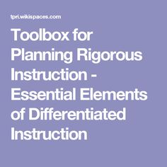 Toolbox for Planning Rigorous Instruction - Essential Elements of Differentiated Instruction Depth Of Knowledge, National Board, Higher Order Thinking, Learning Support, Blooms Taxonomy, Differentiated Instruction, Unit Plan, Essential Elements, Common Core Standards