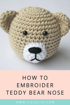 How To Stitch Teddy Bear Nose Learn How To Embroider The Perfect Nose To Your Amigurumi Teddy Bear Tutorial By Lilleliis Crochet Animal Patterns, Crochet Patterns Amigurumi, Amigurumi Doll, Crochet Dolls, Teddy Bear Knitting Pattern, Knitted Teddy Bear, Crochet Eyes, Crochet Bear, Crochet Elephant