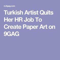 Turkish Artist Quits Her HR Job To Create Paper Art on 9GAG