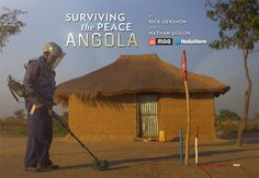 MediaStorm's Rick Gershon and Nathan Golon traveled to Angola for 10 days recently to tell the story of the work of the Mines Advisory Group at work uncovering the thousands of mines laid by rebel forces in that African country.
