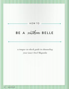 How to Be a Southern Belle. Things these silly Yankees just don't get!