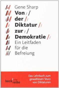 Von der Diktatur zur Demokratie: Ein Leitfaden für die Befreiung von Gene Sharp, http://www.amazon.de/dp/3406568173/ref=cm_sw_r_pi_dp_VzoZqb0Q1B3S1