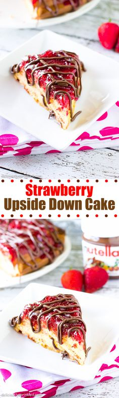 Strawberry Upside Down Cake drizzled with Nutella!