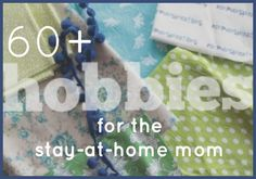 60  hobbies that fit perfectly with the stay at home mom lifestyle.  If you find yourself bored and lonely at home, this is an awesome post with ideas of things you can do to brighten your day that won't break the bank.