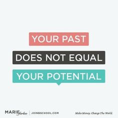 You past does not equal your future. Even today is in your past tomorrow.