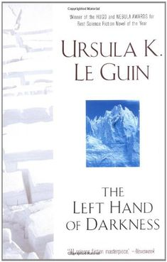 "The Left Hand of Darkness by Ursula K. Le Guin  |  Sometimes coined as ""feminist lit""... this isn't feminist lit, it's androgynous lit!"