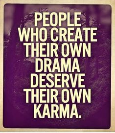 Karma Quote Picture people who create their own drama deserve their won karma Karma Quote. Here is Karma Quote Picture for you. Karma Quote best karma quotes and sayings. Karma Quote karma quotes the best revenge is always to ju. Funny Karma Quotes, Karma Quotes Truths, Words Of Wisdom Quotes, Life Quotes Love, Funny Quotes About Life, True Quotes, Quotes To Live By, Karma Sayings, Lying Quotes