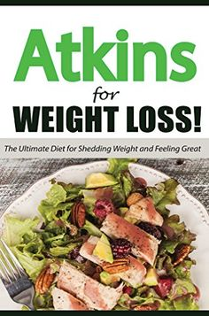 The Atkins Diet For Rapid Weight Loss: The Ultimate Diet…