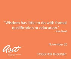 Wisdom has little to do with formal qualification or education. - Asit Ghosh #Asit #Ghosh #FFT