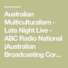 Australian Multiculturalism - Late Night Live - ABC Radio National (Australian Broadcasting Corporation)