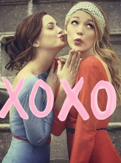 Gossip Girls Blair and Serena. You know you love me, xoxo gossip girl. Xoxo