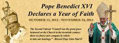Beginning Oct 11, 2012 Pope Benedict XVI declares a Year of Faith.