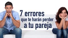 7 errores que te harán perder a tu pareja http://www.elartedesabervivir.com/index.php?content=articulo&id=344
