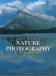 John Shaw's Nature Photography Field Guide by John Shaw. $16.49. Series - Photography for All Levels: Intermediate. Author: John Shaw. Publication: October 1, 2001. Publisher: Amphoto Books; Rev Sub edition (October 1, 2001). Save 34%!