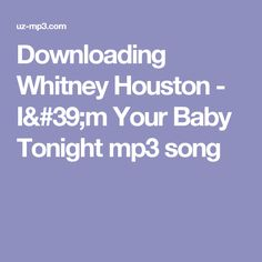 Downloading Whitney Houston - I'm Your Baby Tonight mp3 song