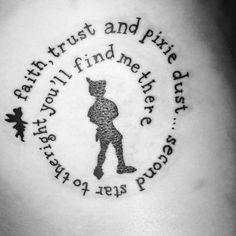 Watching Peter Pan today has got me wanting one of his quotes as a tattoo..