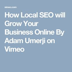 How Local SEO will Grow Your Business Online By Adam Umerji on Vimeo