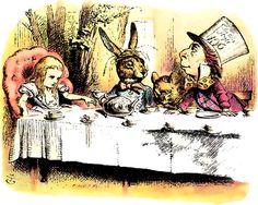 Of all the silly nonsense, this is the stupidest tea party I've ever been to in all my life - Alice.