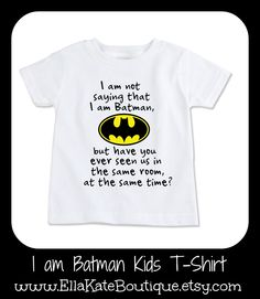I am not saying that I am Batman but.... Fun kids t-shirt perfect for your superhero. Order this one or request a special order one of you own at www.EllaKateBoutique.etsy.com
