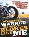 Booktopia has My Mother Warned Me About Blokes Like Me by Boris Mihailovic. Buy a discounted Paperback of My Mother Warned Me About Blokes Like Me online from Australia's leading online bookstore. Like Me, December