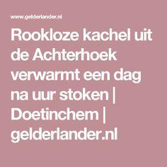 Rookloze kachel uit de Achterhoek verwarmt een dag na uur stoken | Doetinchem | gelderlander.nl