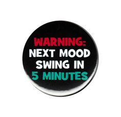Warning Next Mood Swing In 5 Minutes Pinback Button #Badge Pin #Funny  #Kitsch Sign