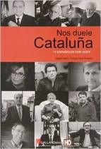 """Nos duele Cataluña : 15 españoles con """"seny"""" / Begoña Marín.     Galland Books, 2014"""