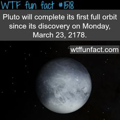Pluto planet facts - when will pluto complete its first orbit since its discovery? WTF FUN FACTS HOME/See MORE TAGGED/ science