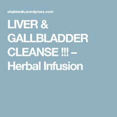 LIVER & GALLBLADDER CLEANSE !!! – Herbal Infusion