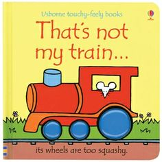That's Not My Train for children age 9 months and up. Earned the Parent Council LTD Award.