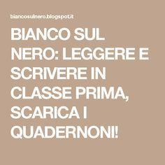 BIANCO SUL NERO: LEGGERE E SCRIVERE IN CLASSE PRIMA, SCARICA I QUADERNONI!