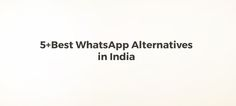 5  Best WhatsApp Alternatives to Chat without Paying anything
