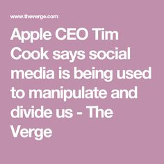 Apple CEO Tim Cook says social media is being used to manipulate and divide us - The Verge