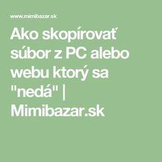 """Ako skopírovať súbor z PC alebo webu ktorý sa """"nedá"""" Techno, Diy And Crafts, Internet, Notebook, Windows, Education, Handmade, Window, Notebooks"""