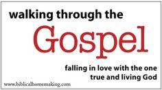 Biblical Homemaking: walking through the gospel: the transforming power of the gospel