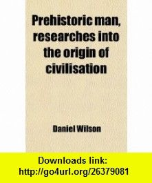 Prehistoric Man, Researches Into the Origin of Civilisation (9780217030328) Daniel Wilson , ISBN-10: 0217030327  , ISBN-13: 978-0217030328 ,  , tutorials , pdf , ebook , torrent , downloads , rapidshare , filesonic , hotfile , megaupload , fileserve