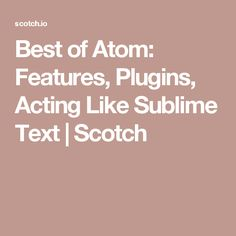 Best of Atom: Features, Plugins, Acting Like Sublime Text | Scotch