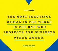 """""""The most beautiful woman in the world is the one who protects and supports other women."""" - Sandra Bullock #whatafeministlookslike #quote"""