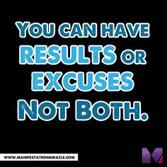 You can have RESULTS or EXCUSES.  Not Both.  #Quotes #PaleoMotivation #PaleoInspiration #PaleoQuotes #PaleoRecipe
