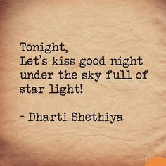 Is there someone you want to kiss good night under the sky full of star light? #kiss #forever #inspiration #wordgasm #wordporn #motivation #wordoftheday #motivational #inspirational #love #reader #missing #feels #writersofinstagram #quotes #poem #poet #poetsofinstagram #instafeels #words #books #chapters #deep #thoughts #typewriter #truth #passion #art #wisdom #dhartishethiya