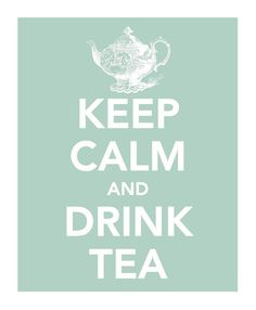 Keep Calm and Drink Tea *putting on a coaster and using @ college on my night stand*