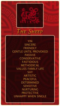 Chinese Signs: Sheep (my birth hour/my secret self/my core) everything except unhappy single :)